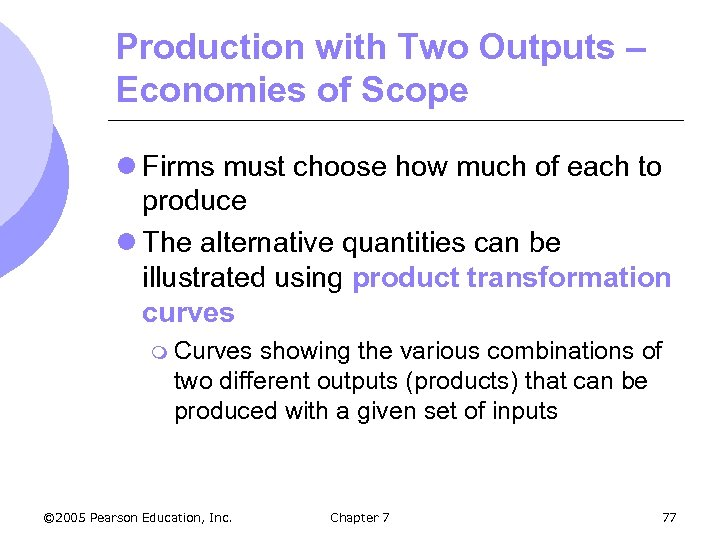 Production with Two Outputs – Economies of Scope l Firms must choose how much