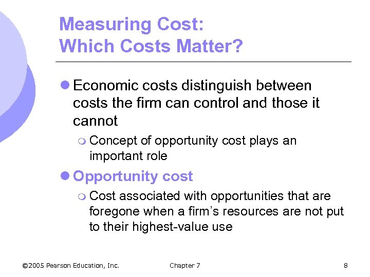 Measuring Cost: Which Costs Matter? l Economic costs distinguish between costs the firm can