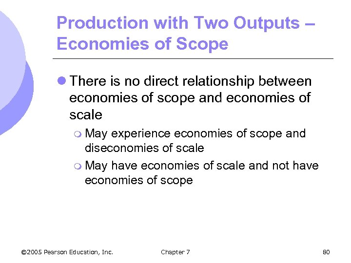 Production with Two Outputs – Economies of Scope l There is no direct relationship