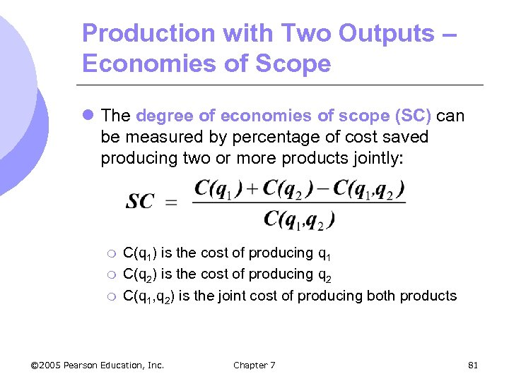 Production with Two Outputs – Economies of Scope l The degree of economies of