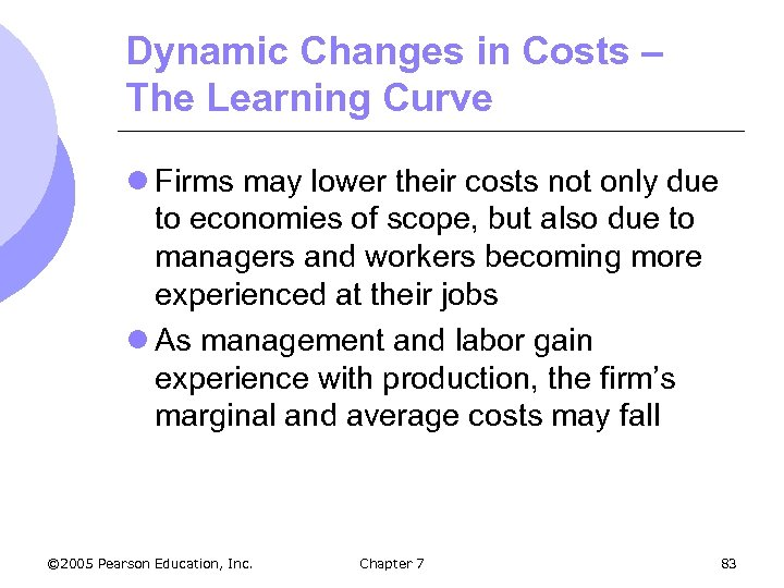 Dynamic Changes in Costs – The Learning Curve l Firms may lower their costs