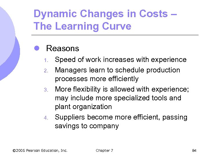 Dynamic Changes in Costs – The Learning Curve l Reasons 1. 2. 3. 4.