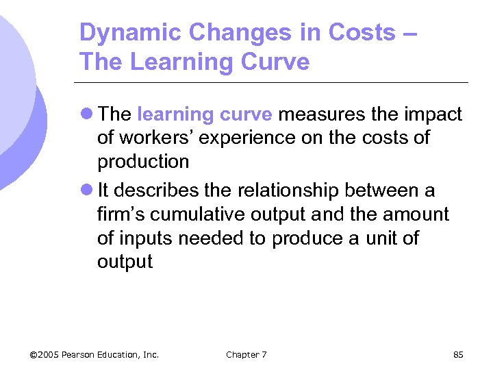Dynamic Changes in Costs – The Learning Curve l The learning curve measures the