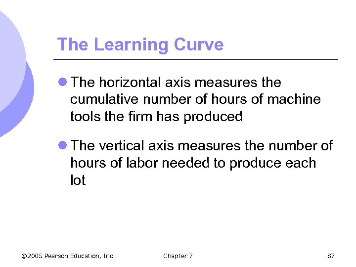 The Learning Curve l The horizontal axis measures the cumulative number of hours of