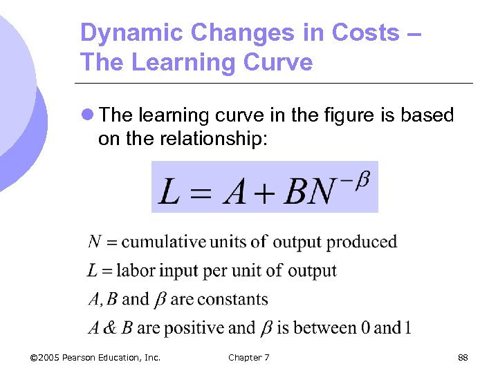 Dynamic Changes in Costs – The Learning Curve l The learning curve in the