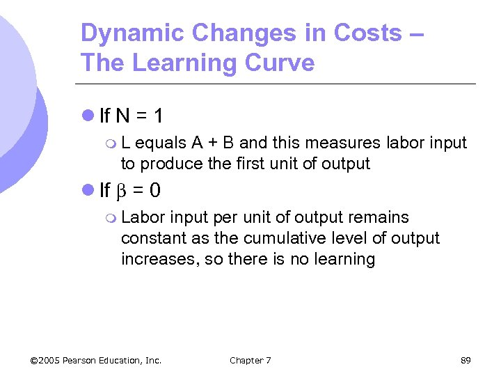 Dynamic Changes in Costs – The Learning Curve l If N = 1 m.
