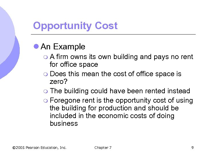 Opportunity Cost l An Example m. A firm owns its own building and pays