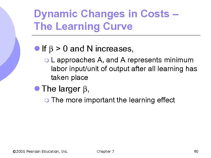 Dynamic Changes in Costs – The Learning Curve l If > 0 and N