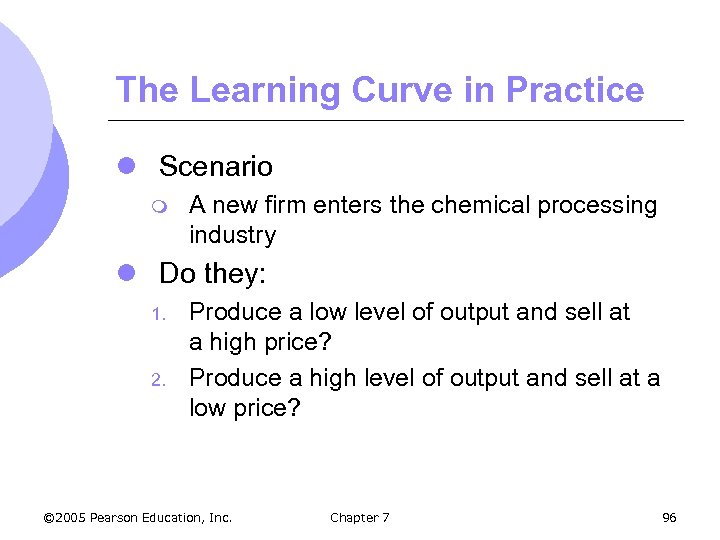 The Learning Curve in Practice l Scenario m A new firm enters the chemical