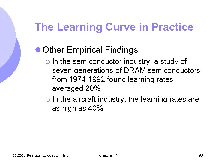 The Learning Curve in Practice l Other Empirical Findings m In the semiconductor industry,