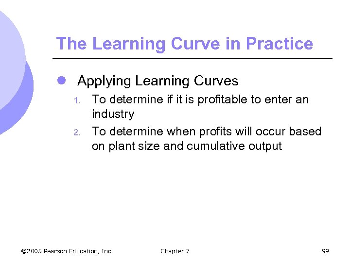 The Learning Curve in Practice l Applying Learning Curves 1. 2. To determine if