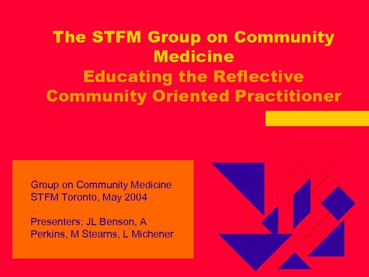 The STFM Group on Community Medicine Educating the Reflective Community Oriented Practitioner Group on