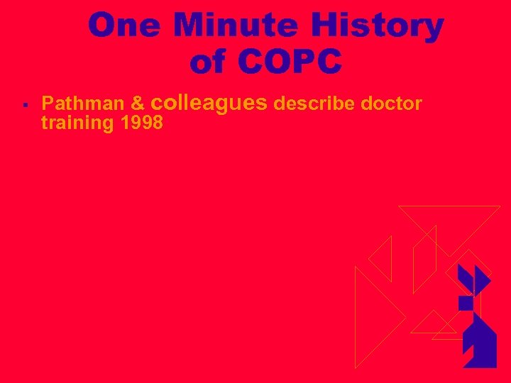 One Minute History of COPC § Pathman & colleagues describe doctor training 1998
