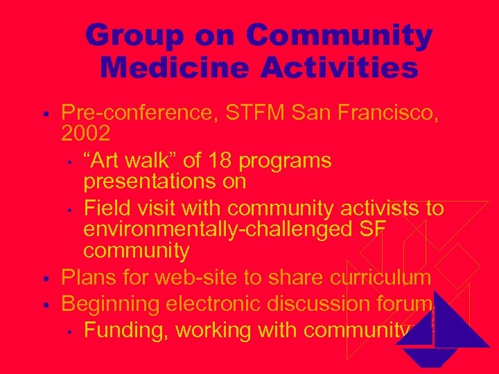 Group on Community Medicine Activities § § § Pre-conference, STFM San Francisco, 2002 •