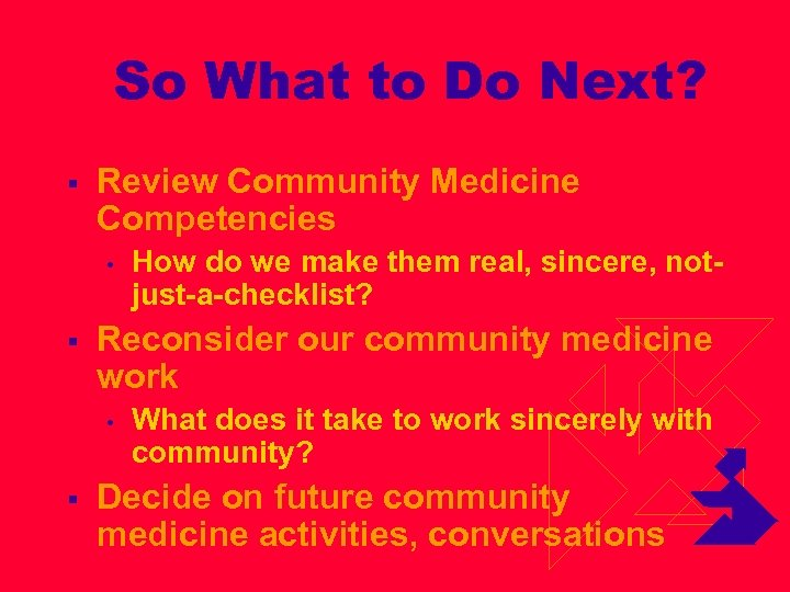 So What to Do Next? § Review Community Medicine Competencies • § Reconsider our