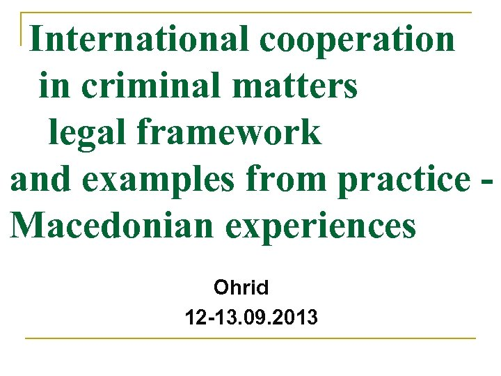 International cooperation in criminal matters legal framework and examples from practice Macedonian experiences