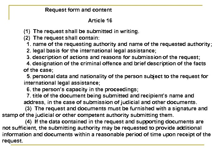 Request form and content Article 16 (1) The request shall be submitted in writing.