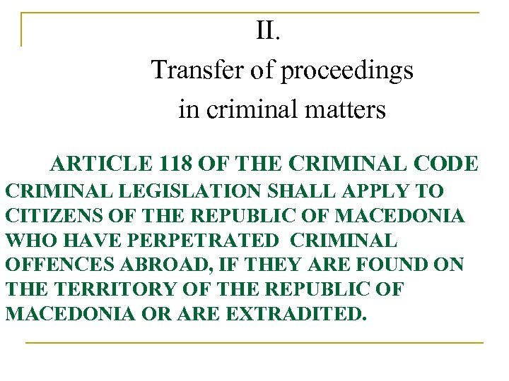 II. Transfer of proceedings in criminal matters ARTICLE 118 OF THE CRIMINAL CODE CRIMINAL