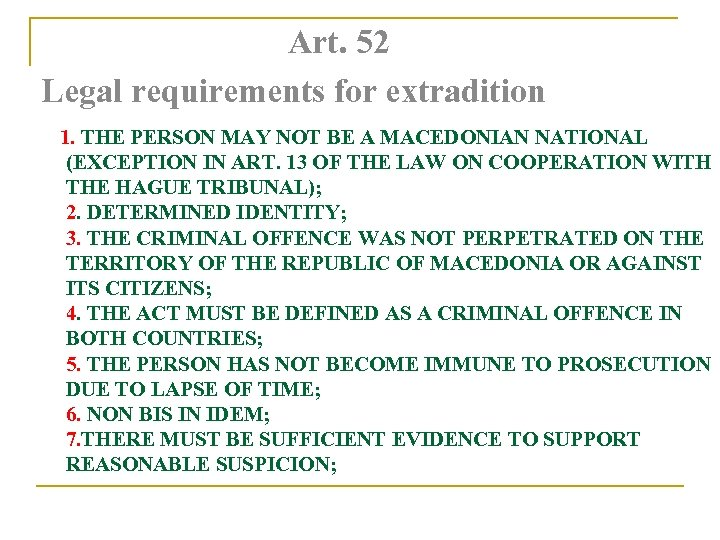 Art. 52 Legal requirements for extradition 1. THE PERSON MAY NOT BE A MACEDONIAN