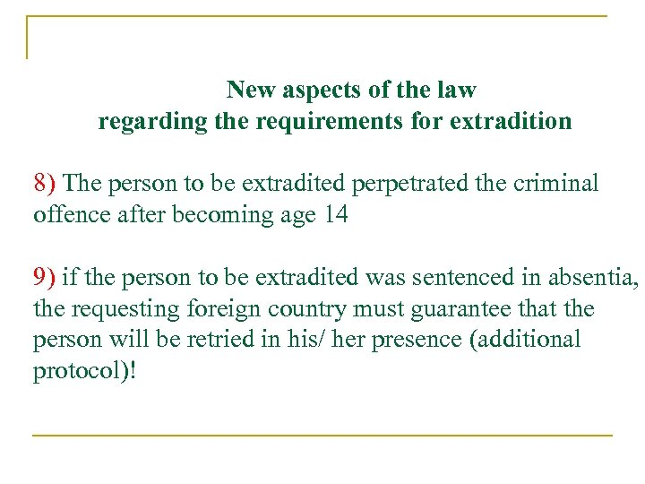 New aspects of the law regarding the requirements for extradition 8) The person to