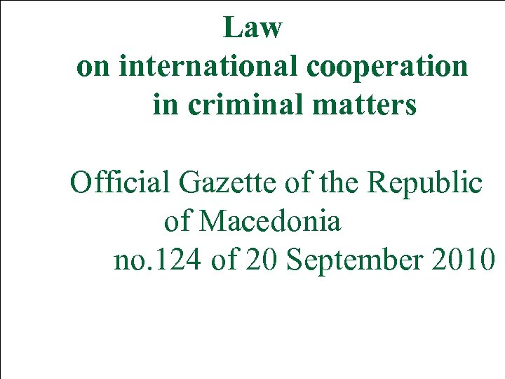 Law on international cooperation in criminal matters Official Gazette of the Republic of Macedonia