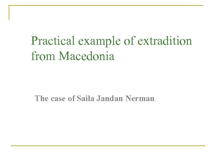 Practical example of extradition from Macedonia The case of Saila Jandan Nerman