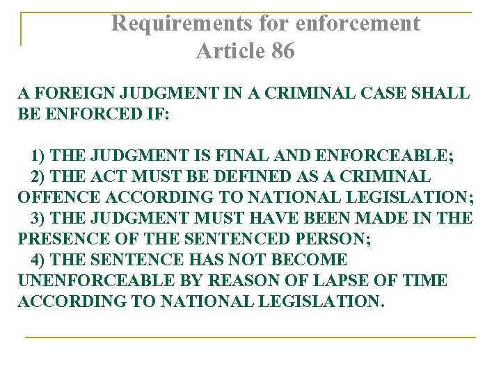 Requirements for enforcement Article 86 A FOREIGN JUDGMENT IN A CRIMINAL CASE SHALL BE