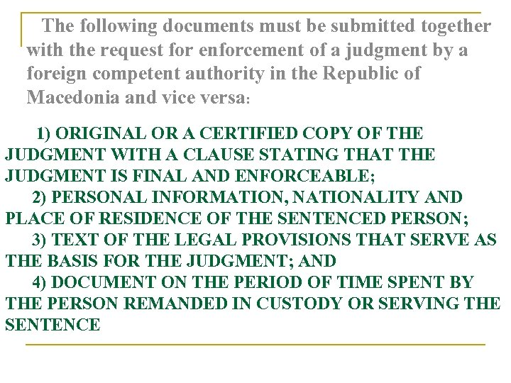 The following documents must be submitted together with the request for enforcement of a