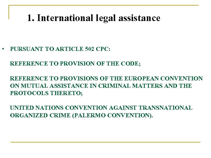 1. International legal assistance • PURSUANT TO ARTICLE 502 CPC: REFERENCE TO PROVISION