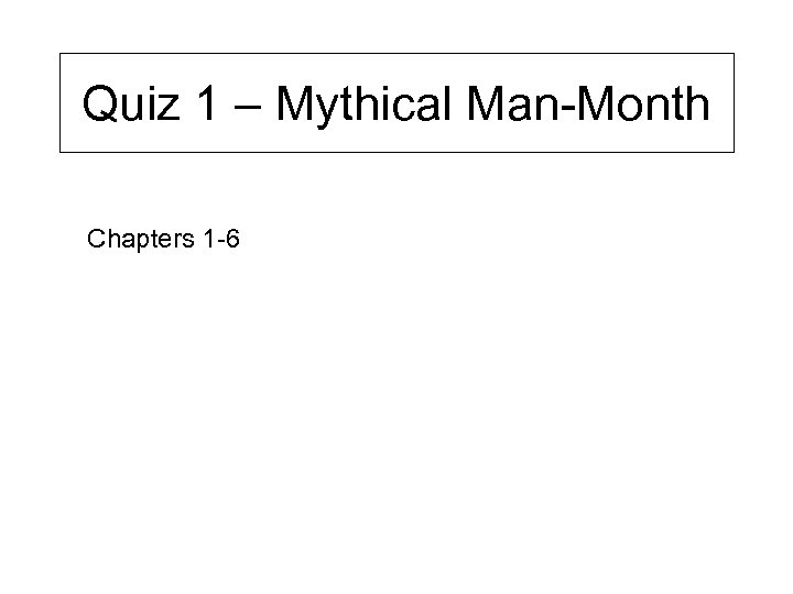 Quiz 1 – Mythical Man-Month Chapters 1 -6