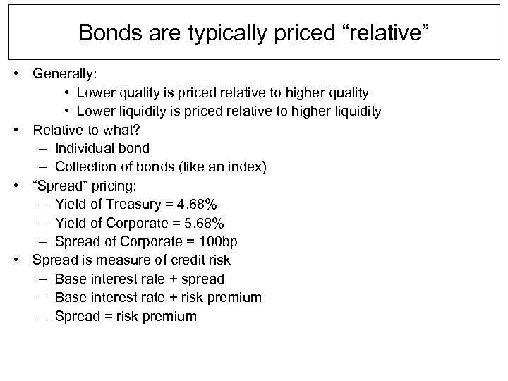 "Bonds are typically priced ""relative"" • Generally: • Lower quality is priced relative to"
