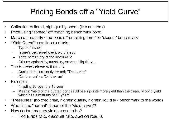 "Pricing Bonds off a ""Yield Curve"" • • Collection of liquid, high quality bonds"