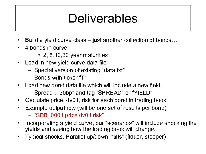 Deliverables • Build a yield curve class – just another collection of bonds… •