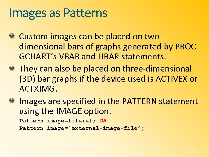 Images as Patterns Custom images can be placed on twodimensional bars of graphs generated