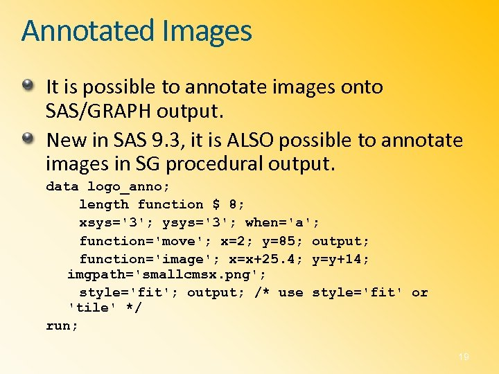 Annotated Images It is possible to annotate images onto SAS/GRAPH output. New in SAS