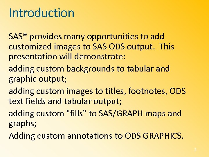 Introduction SAS® provides many opportunities to add customized images to SAS ODS output. This