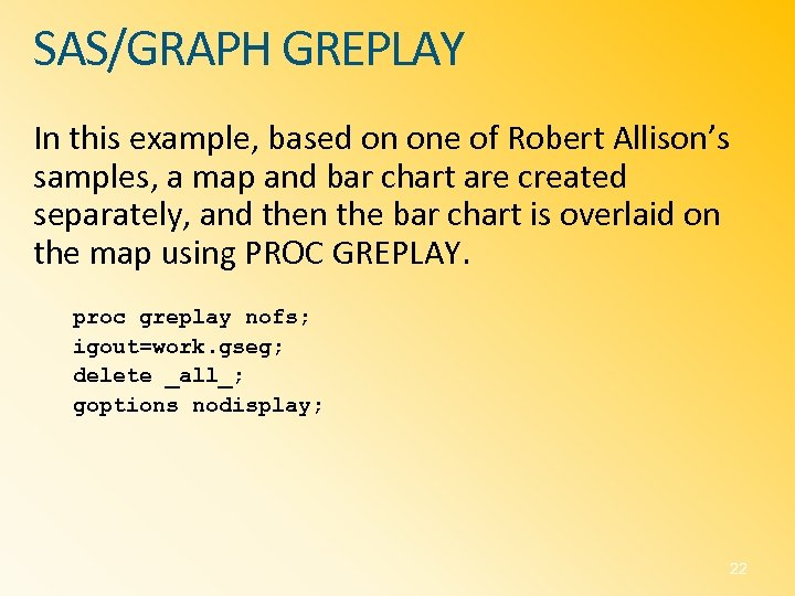 SAS/GRAPH GREPLAY In this example, based on one of Robert Allison's samples, a map