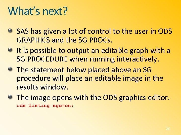 What's next? SAS has given a lot of control to the user in ODS