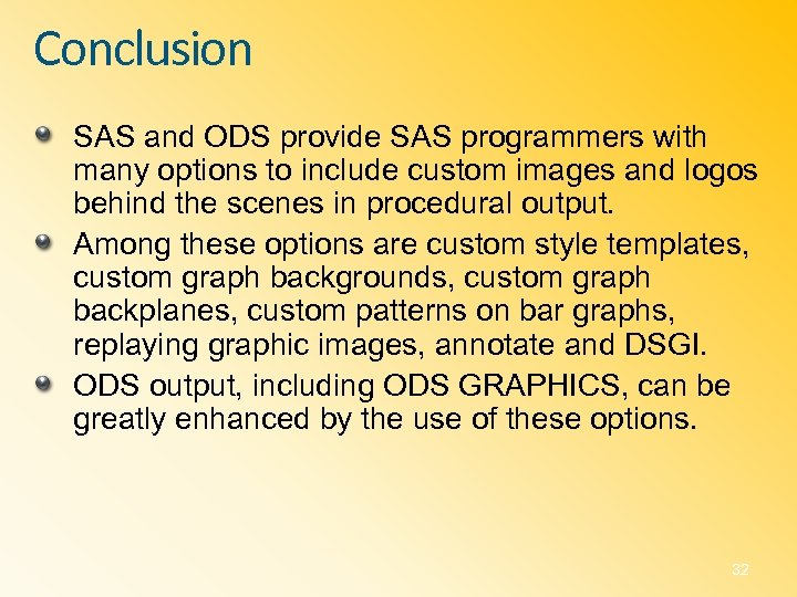 Conclusion SAS and ODS provide SAS programmers with many options to include custom images