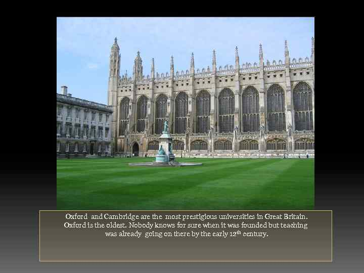Oxford and Cambridge are the most prestigious universities in Great Britain. Oxford is the