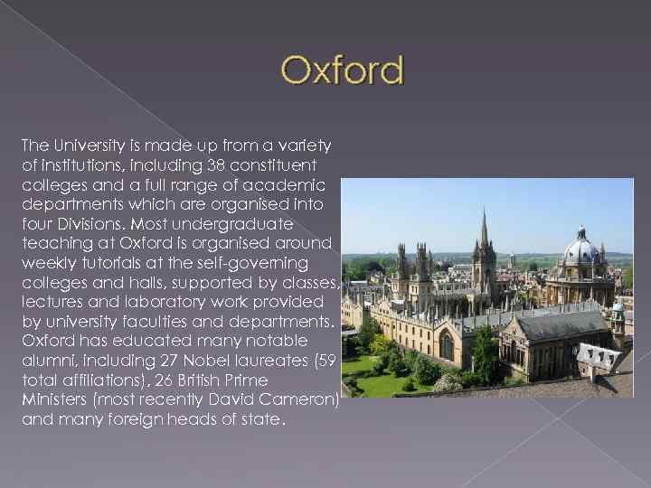 Oxford The University is made up from a variety of institutions, including 38 constituent