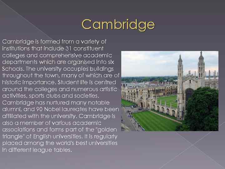 Cambridge is formed from a variety of institutions that include 31 constituent colleges and