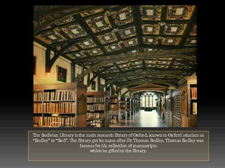 The Bodleian Library is the main research library of Oxford, known to Oxford scholars