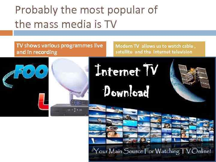 THE MASS MEDIA The one who has the