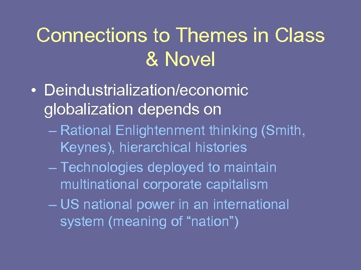 Connections to Themes in Class & Novel • Deindustrialization/economic globalization depends on – Rational