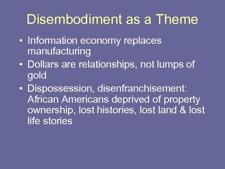 Disembodiment as a Theme • Information economy replaces manufacturing • Dollars are relationships, not
