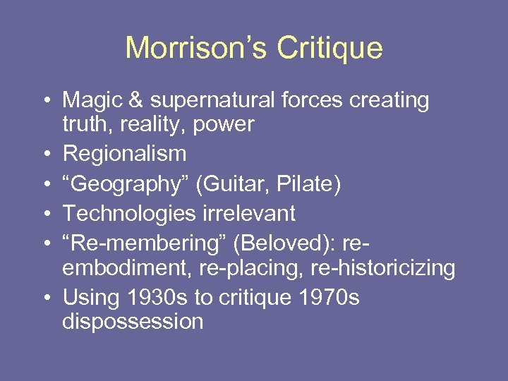 Morrison's Critique • Magic & supernatural forces creating truth, reality, power • Regionalism •