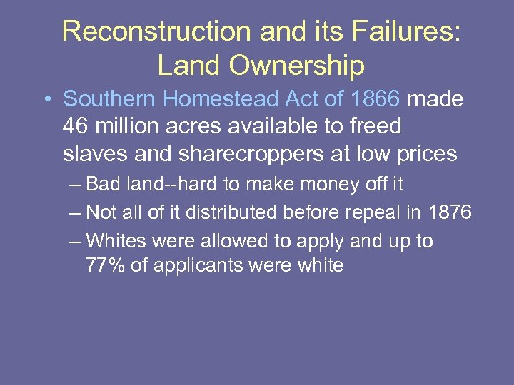 Reconstruction and its Failures: Land Ownership • Southern Homestead Act of 1866 made 46