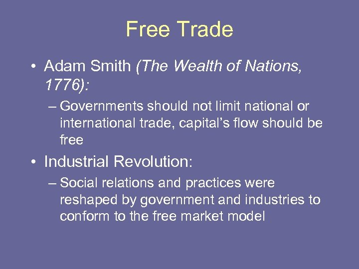Free Trade • Adam Smith (The Wealth of Nations, 1776): – Governments should not