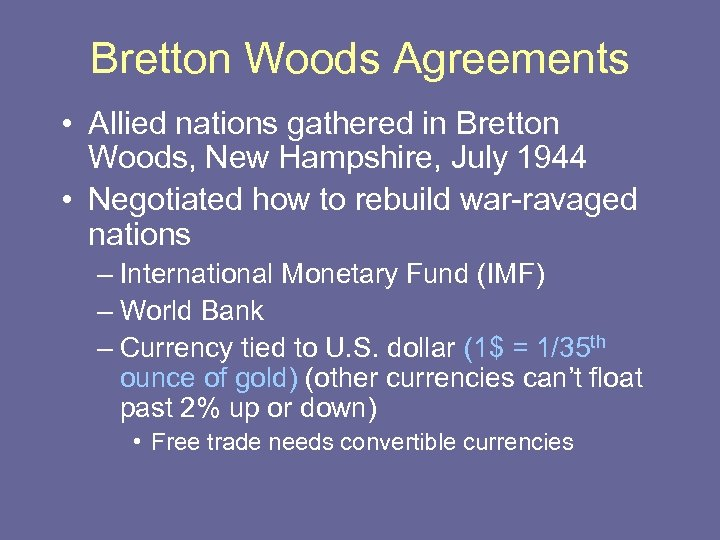 Bretton Woods Agreements • Allied nations gathered in Bretton Woods, New Hampshire, July 1944